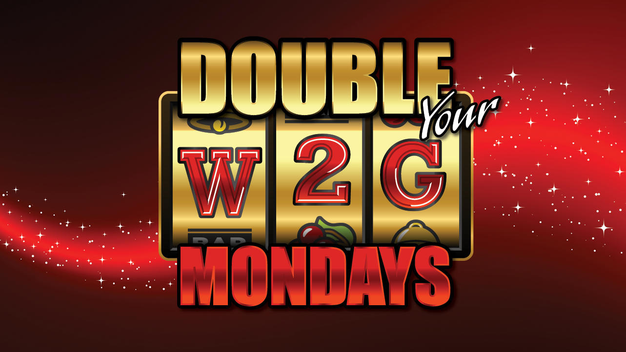 Double Your W2G Mondays