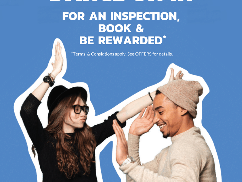 DANCE ON IN FOR AN INSPECTION BOOK AND GET REWARDED